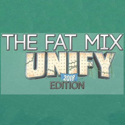 THE FAT MIX # UNIFY 2018 EDITION