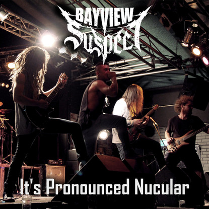 Bayview Suspect // It's Pronounced Nucular