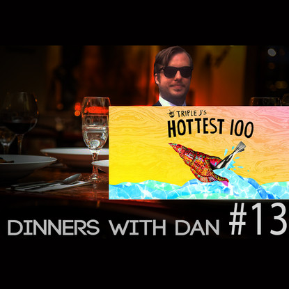 Dinners With Dan #13 - Triple J and Political Correctness