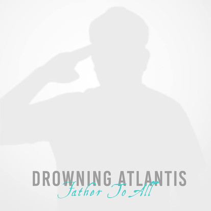 Drowning Atlantis // Father To All [Single Review]