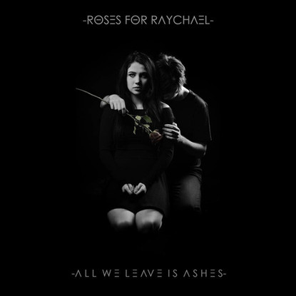 Roses For Raychael // All We Leave Is Ashes [Exclusive Album Stream]