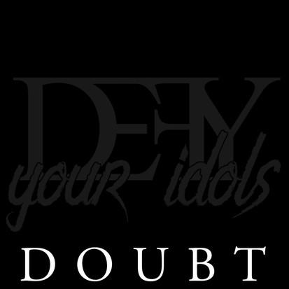 Defy Your Idols // Doubt