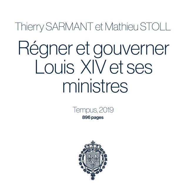 Régner et gouverner Louis XIV et ses