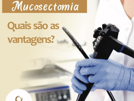 Mucosectomia - Quais são as vantagens?