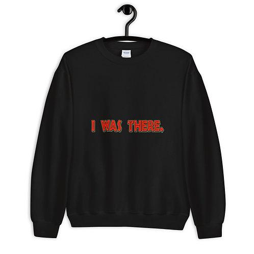"""I WAS THERE"" Unisex Sweatshirt"