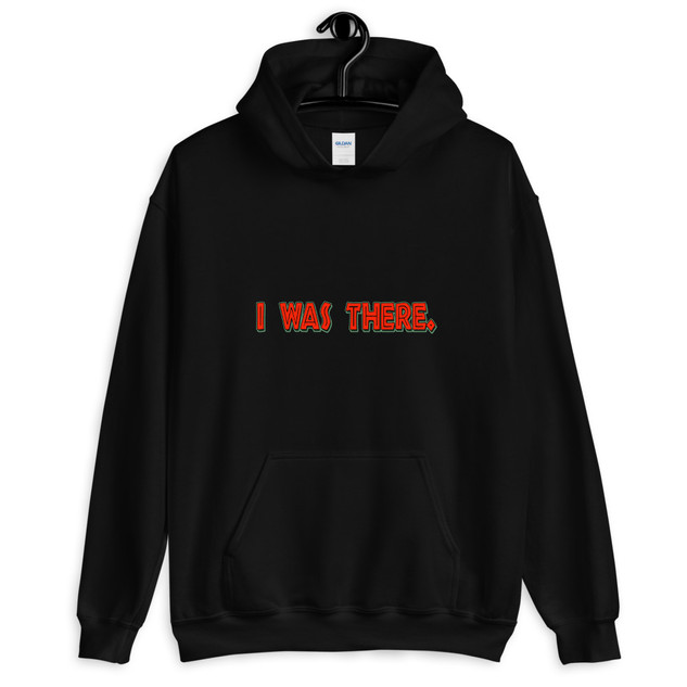 """""""I WAS THERE"""" Unisex Hoodie"""