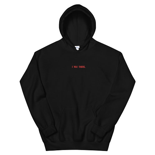 """Embroidered """"I WAS THERE"""" Unisex Hoodie"""