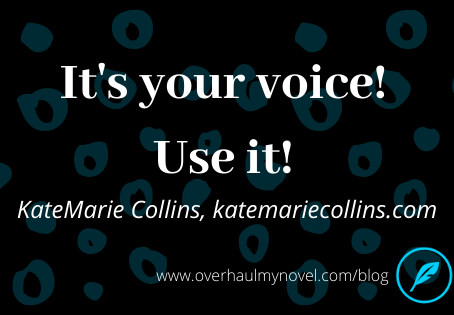 It's your voice! Use it! by guest blogger KateMarie Collins
