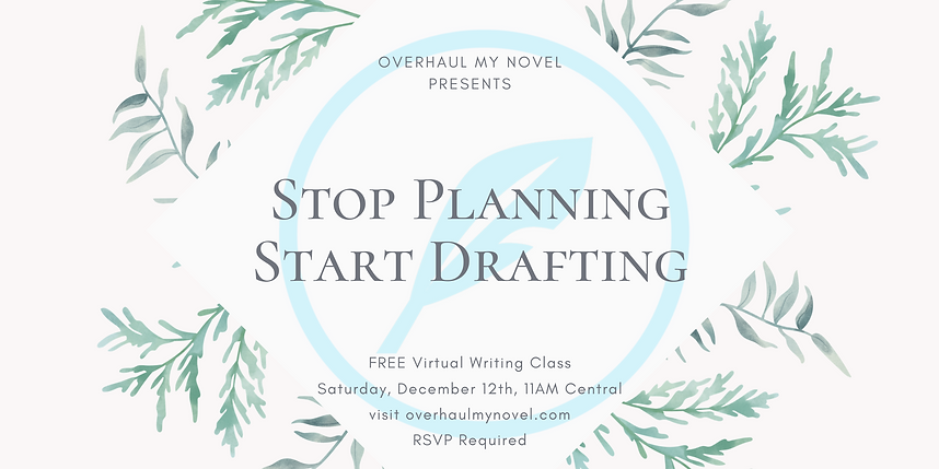 Festive banner with the following text: Overhaul My Novel presents, stop planning start drafting - FREE virtual writing class, saturday december 12th, 11AM central. Visit overhaulmynovel.com. RSVP required.
