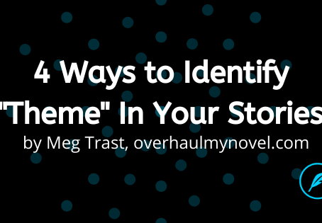 "4 Ways to Identify ""Theme"" In Your Stories"