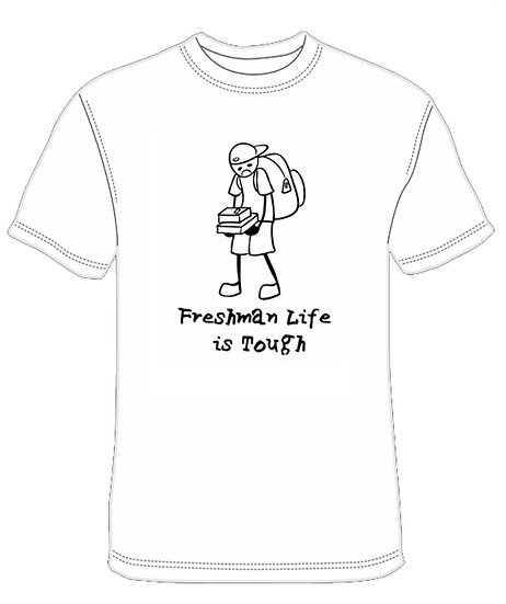 Freshman Life is Tough T-Shirt