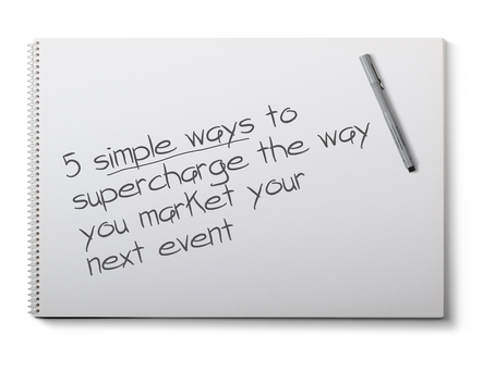5 simple ways to supercharge the way you market your next event