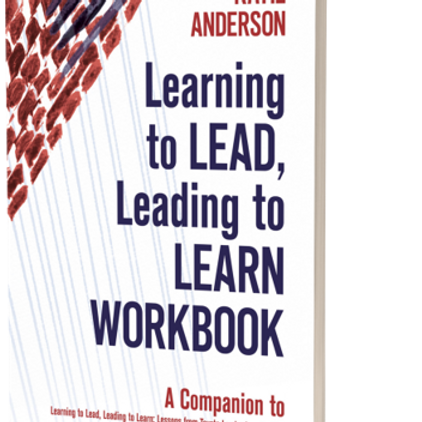 Learning to LEAD, Leading to LEARN - companion workbook