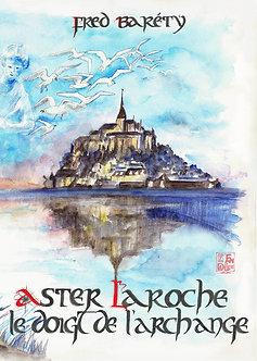 """""""Aster Laroche, le doigt de l'Archange"""" - Fred Baréty"""