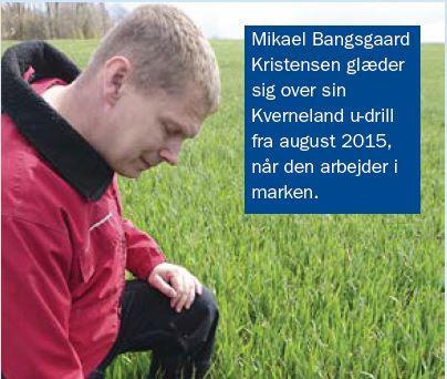 Mikael Bangsgaard Kristensen glæder sig over sin Kverneland u-drill fra august 2015, når den arbejder i marken.