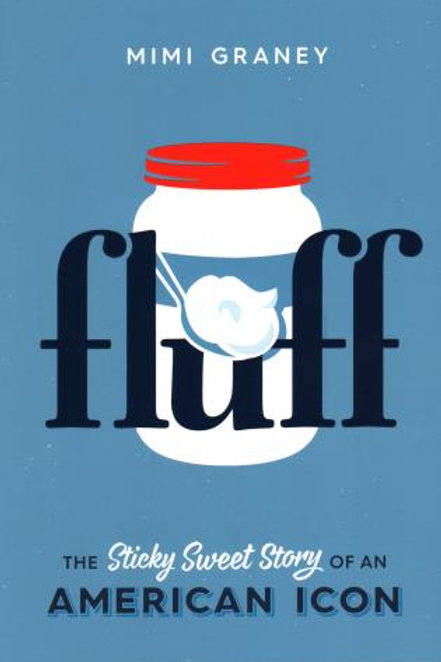 Fluff:  The Sticky Sweet Story of an American Icon