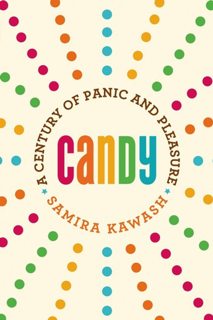 Candy: A Century of Panic & Pleasure