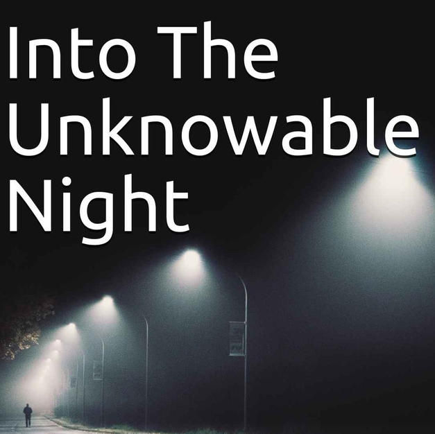 Into The Unknowable Night