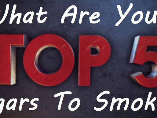 What Are Your Top 5 Cigars to Smoke?