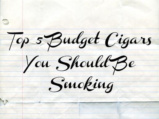 Top 5 Budget Cigars You Should Be Smoking