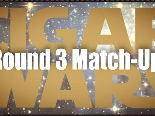 Cigar Wars Round 3 Match-Ups
