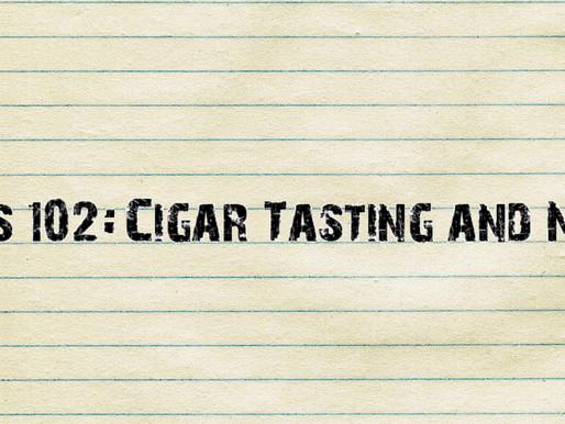 Cigars 102: Cigar Tasting and Notes