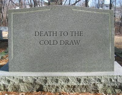 Death To The Cold Draw