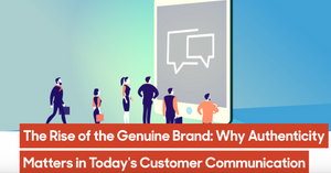Rise of the Genuine Brand: Why Authenticity Matters in Today's Customer Communication.