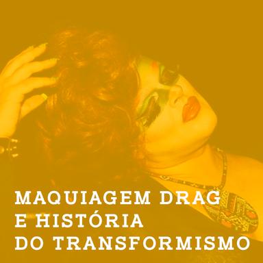 Maquiagem drag e história do transformismo/ Dalvinha Brandão (SC)