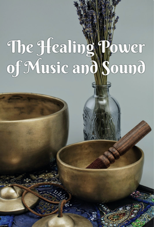 The Healing Power of Music and Sound