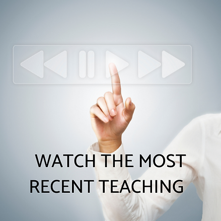 WATCH MOST RECENT TEACHING.png