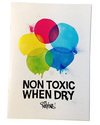 """Non Toxic When Dry"""