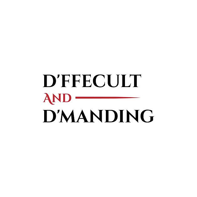 D'ffecult and D'manding.jpg