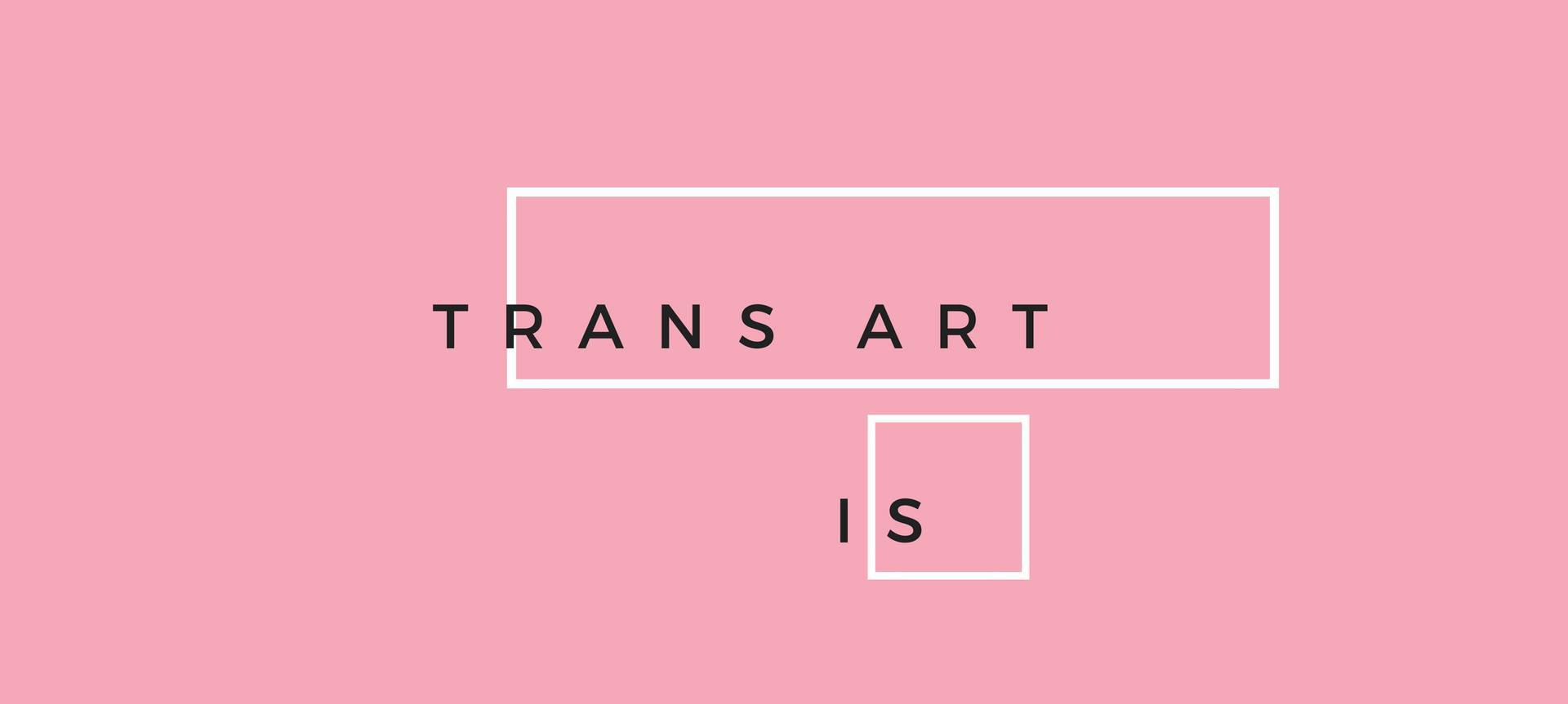 Trans Art Is