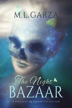 The Night Bazaar: A Speculative Poetry Collection by M.L. Garza
