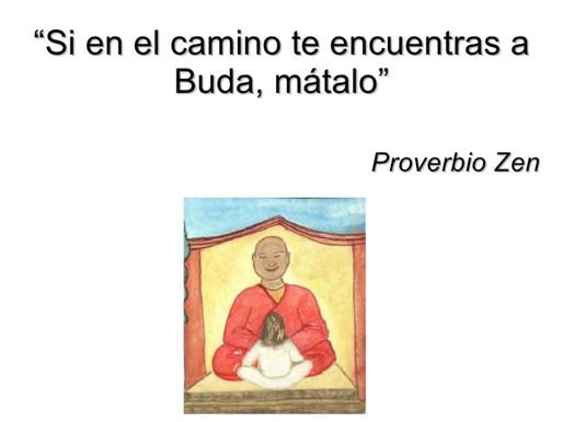 """""""Si te encuentras a Buda en el camino, mátalo"""""""