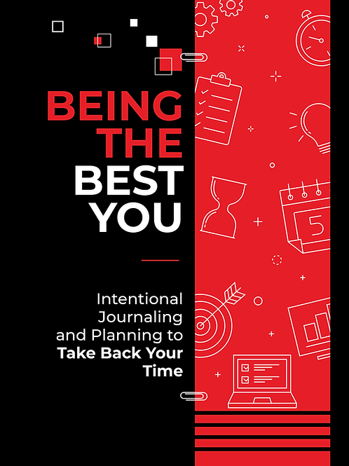 Being the Best You: Intentional Journaling and Planning to Take Back Your Time