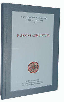 Elder Paisios of Mount Athos Spiritual Counsels 5 - Passions and Virtues
