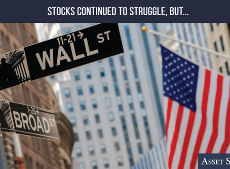 Stocks Continued to Struggle, but…   Weekly Market Minute