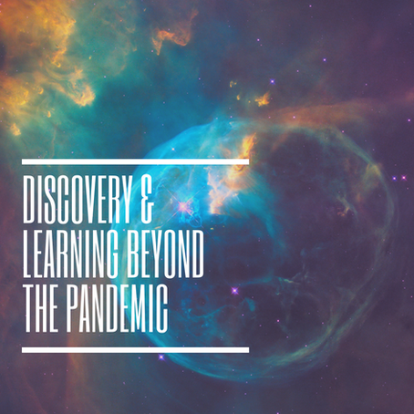 Discovery & Learning Beyond the Pandemic