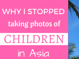 WHY I STOPPED TAKING PHOTOS OF CHILDREN IN ASIA