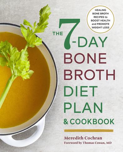 The 7-Day Bone Broth Diet Plan & Cookbook