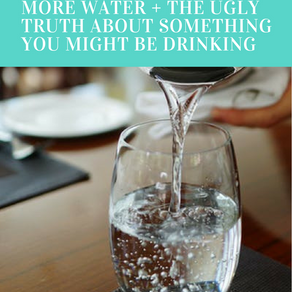 Why & How to Drink More Water + The Ugly Truth About Something You Might Be Drinking