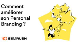 Améliorez votre Personal Branding grâce à Semrush
