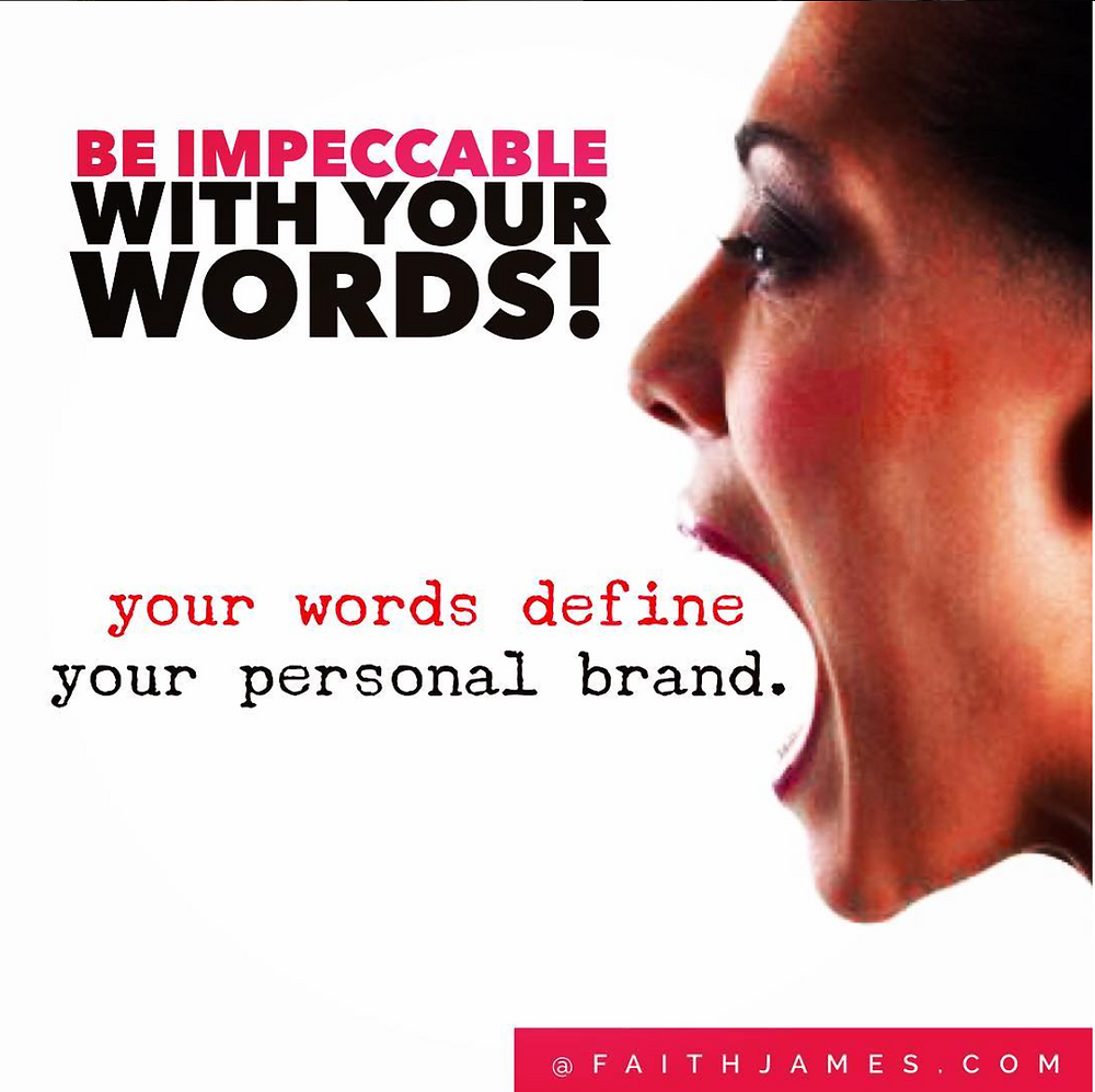 Be impeccable with your words.
