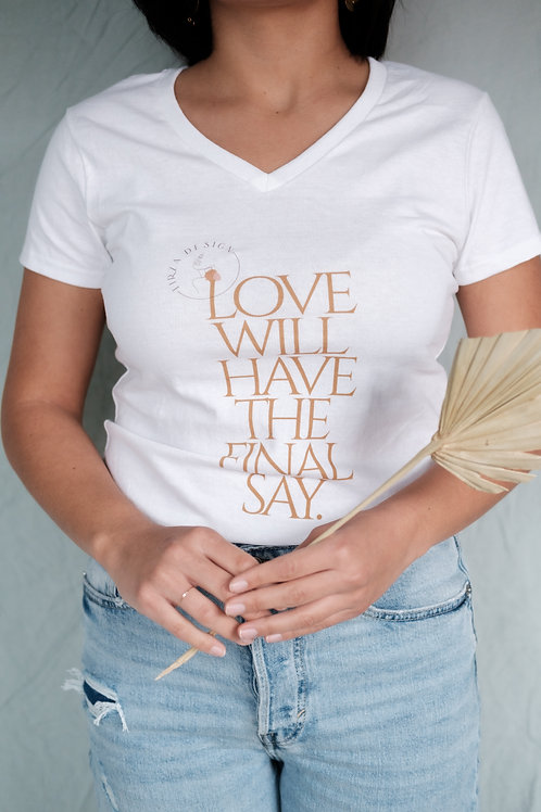 Love will have the final say - T-Shirt