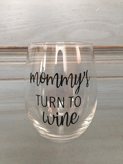 """Mommy's Turn To Wine"" Stemless Glass"