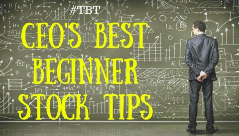 #TBT: CEO's Best Beginner Stock Tips