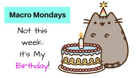 Macro Mondays: BIRTHDAY ANNOUNCEMENT