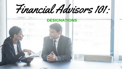Financial Advisors 101: Designations